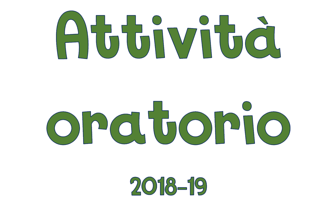 ATTIVITA' IN ORATORIO 2018/2019